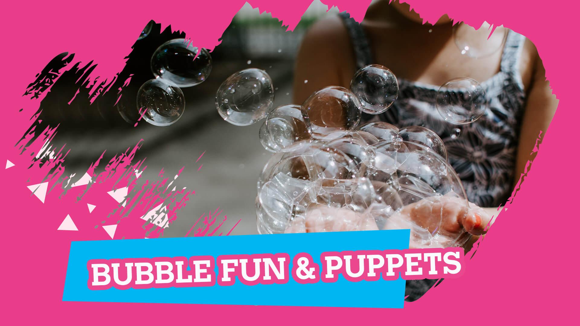 Bubble Fun & Puppets